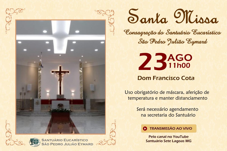 Santa Missa de Consagração do Santuário Eucarístico, com transmissão ao vivo 23/08. Participe!